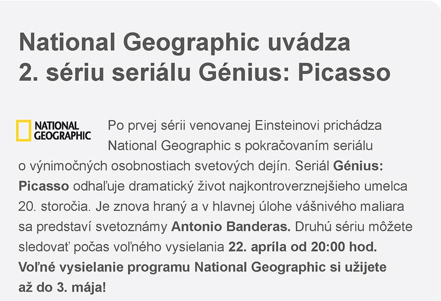 National Geographic uvádza 2. sériu seriálu Génius: Picasso - Po prvej sérii venovanej Einsteinovi prichádza National Geographic s pokračovaním seriálu o výnimočných osobnostiach svetových dejín. Seriál Génius: Picasso odhaľuje dramatický život najkontroverznejšieho umelca 20. storočia. Je znova hraný a v hlavnej úlohe vášnivého maliara sa predstaví svetoznámy Antonio Banderas. Druhú sériu môžete sledovať počas voľného vysielania 22. apríla od 20:00 hod. Voľné vysielanie programu National Geographic si užijete až do 3. mája!