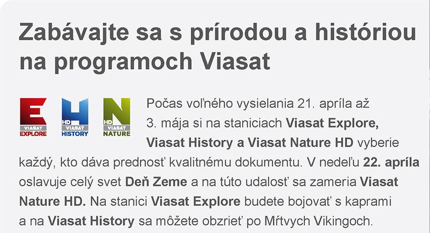 Zabávajte sa s prírodou a históriou na programoch Viasat - Počas voľného vysielania 21. apríla až 3. mája si na staniciach Viasat Explore, Viasat History a Viasat Nature HD vyberie každý, kto dáva prednosť kvalitnému dokumentu. V nedeľu 22. apríla oslavuje celý svet Deň Zeme a na túto udalosť sa zameria Viasat Nature HD. Na stanici Viasat Explore budete bojovať s kaprami a na Viasat History sa môžete obzrieť po Mŕtvych Vikingoch.