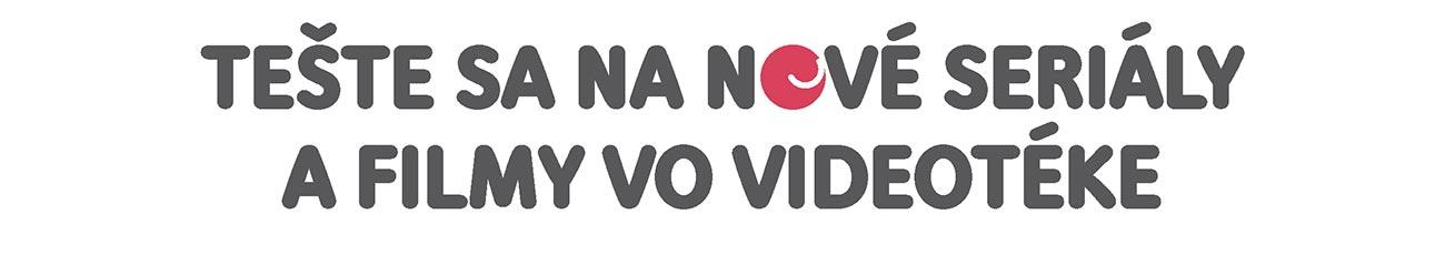 TEŠTE SA NA NOVÉ SERIÁLY A FILMY VO VIDEOTÉKE